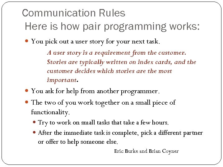 Communication Rules Here is how pair programming works: You pick out a user story