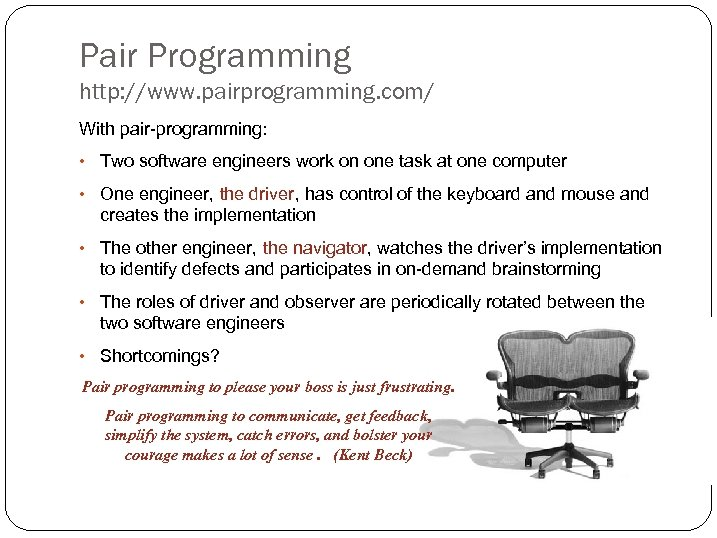 Pair Programming http: //www. pairprogramming. com/ With pair-programming: • Two software engineers work on