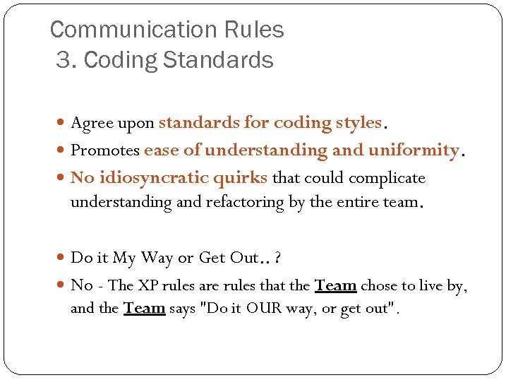 Communication Rules 3. Coding Standards Agree upon standards for coding styles. Promotes ease of