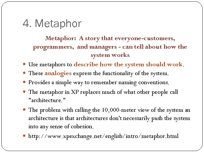 4. Metaphor Metaphor: A story that everyone-customers, programmers, and managers - can tell about