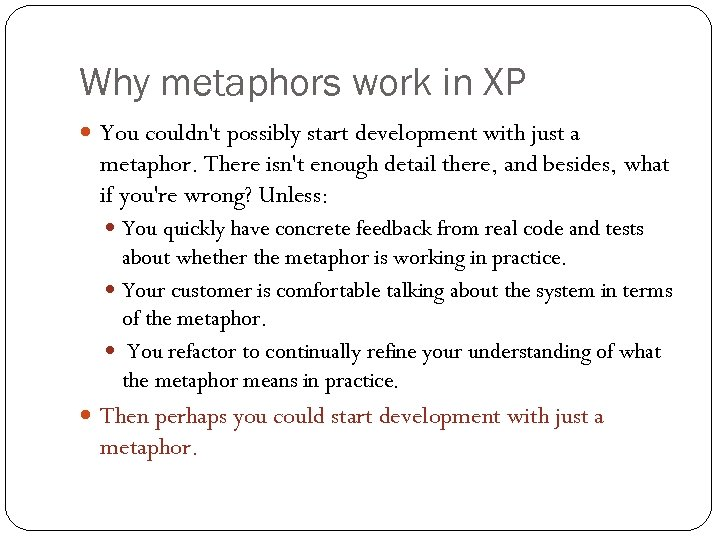 Why metaphors work in XP You couldn't possibly start development with just a metaphor.