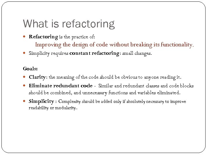 What is refactoring Refactoring is the practice of: Improving the design of code without