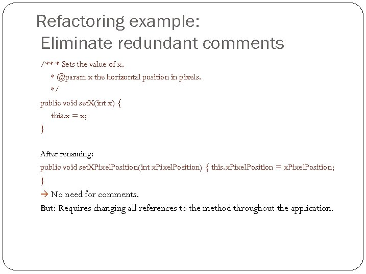Refactoring example: Eliminate redundant comments /** * Sets the value of x. * @param
