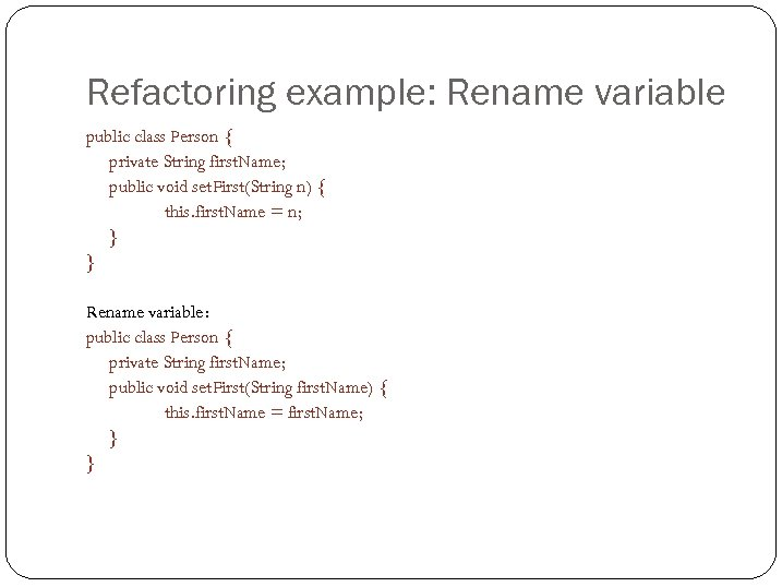 Refactoring example: Rename variable public class Person { private String first. Name; public void