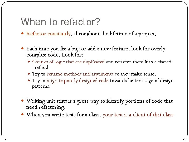 When to refactor? Refactor constantly, throughout the lifetime of a project. Each time you