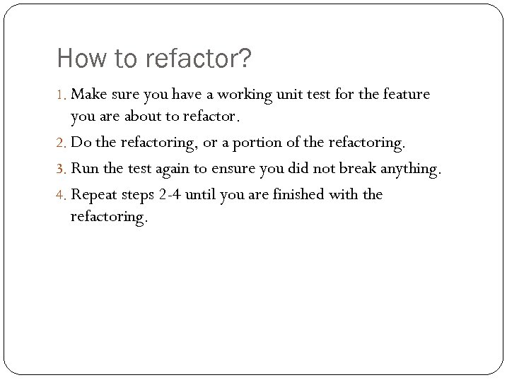 How to refactor? 1. Make sure you have a working unit test for the