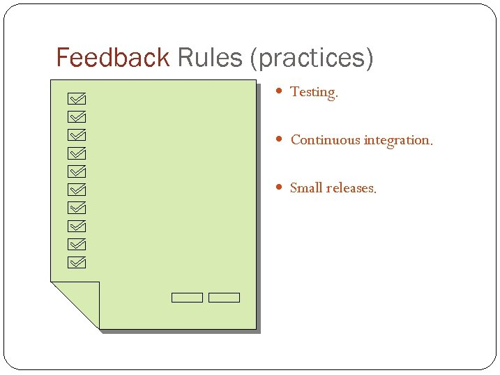 Feedback Rules (practices) Testing. Continuous integration. Small releases.