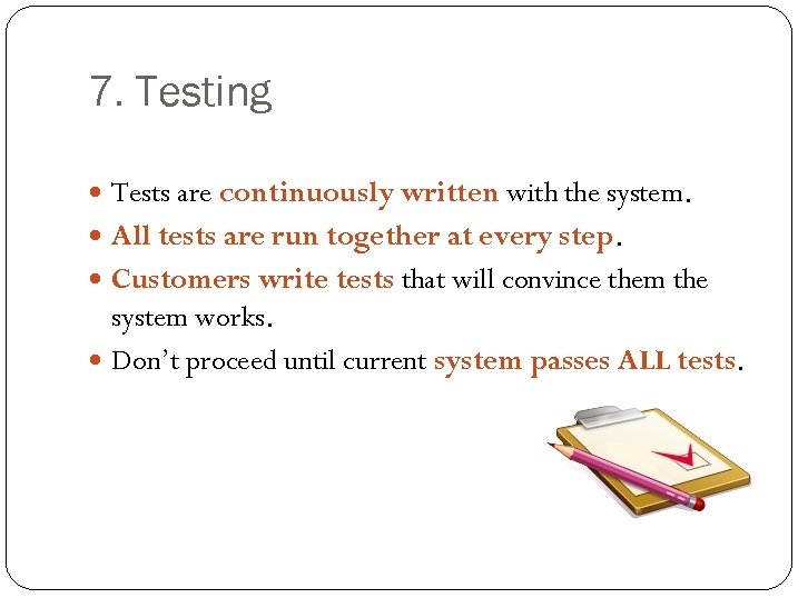7. Testing Tests are continuously written with the system. All tests are run together