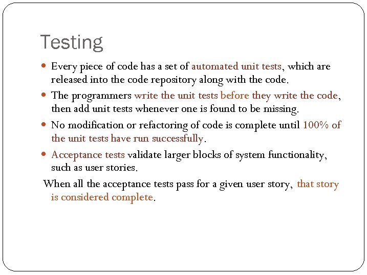 Testing Every piece of code has a set of automated unit tests, which are
