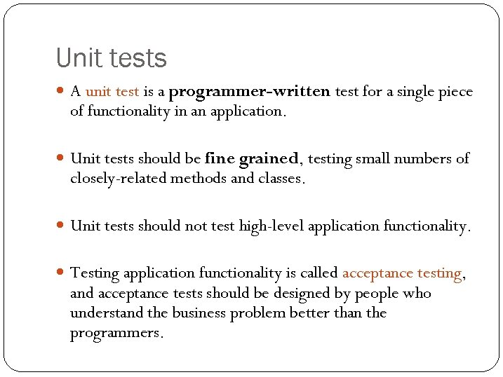 Unit tests A unit test is a programmer-written test for a single piece of