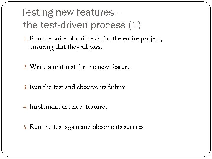 Testing new features – the test-driven process (1) 1. Run the suite of unit