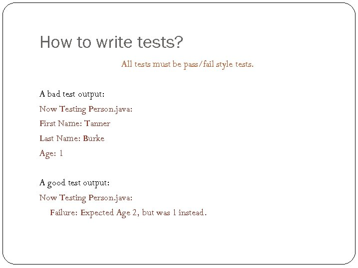 How to write tests? All tests must be pass/fail style tests. A bad test