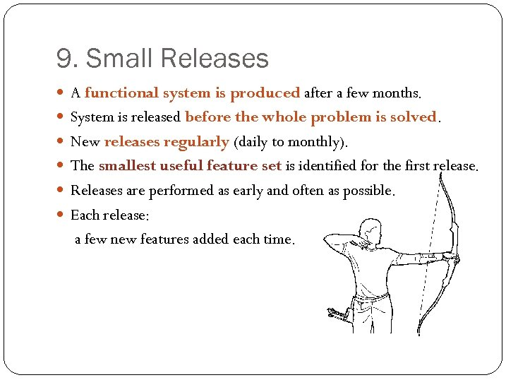 9. Small Releases A functional system is produced after a few months. System is