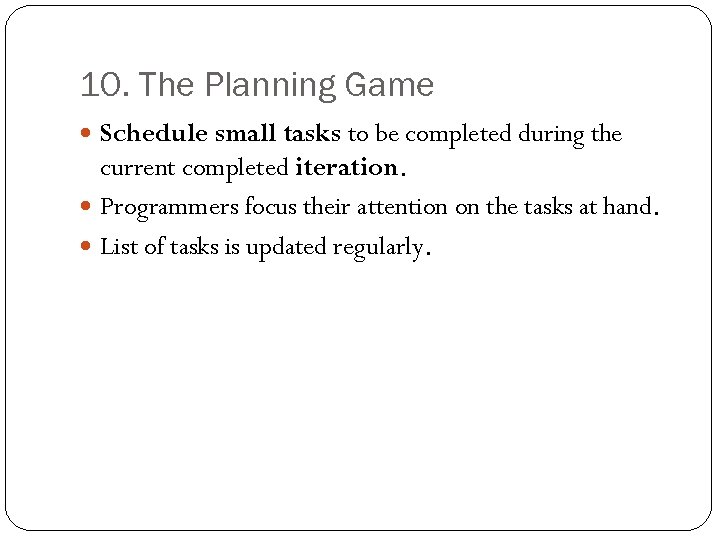 10. The Planning Game Schedule small tasks to be completed during the current completed
