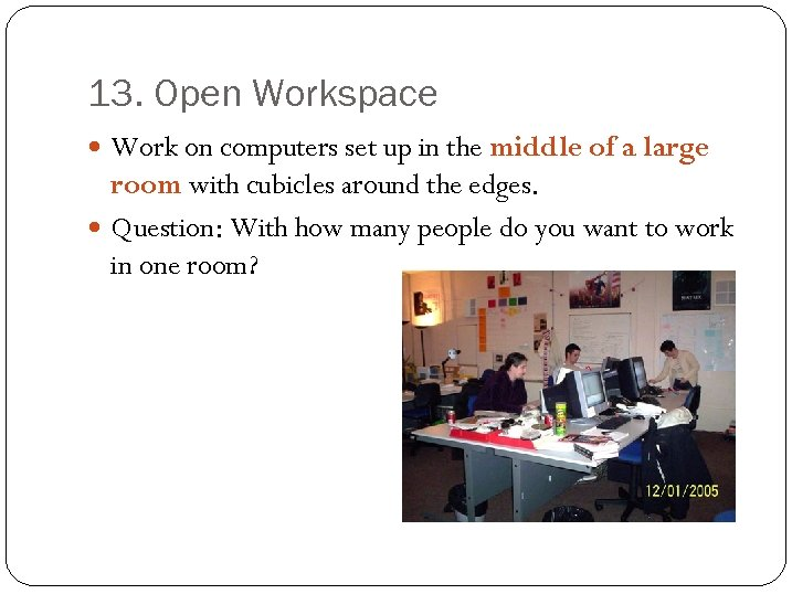 13. Open Workspace Work on computers set up in the middle of a large