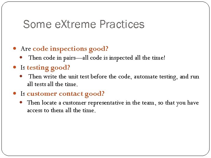 Some e. Xtreme Practices Are code inspections good? Then code in pairs—all code is