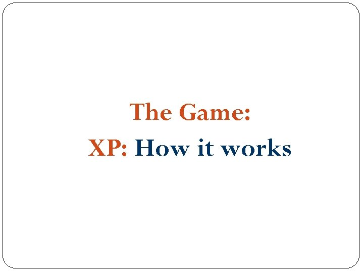 The Game: XP: How it works