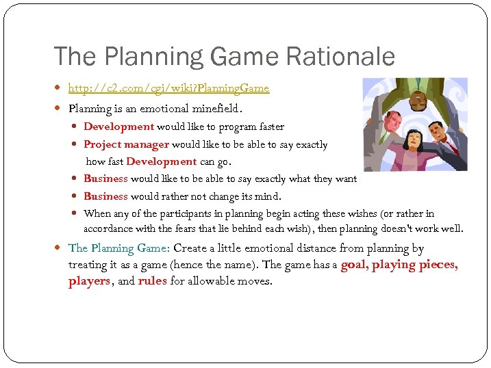 The Planning Game Rationale http: //c 2. com/cgi/wiki? Planning. Game Planning is an emotional