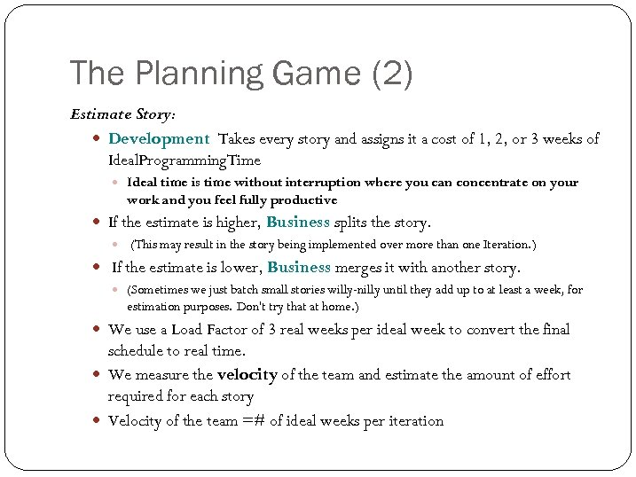 The Planning Game (2) Estimate Story: Development Takes every story and assigns it a