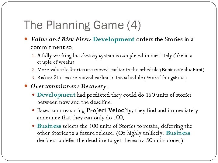 The Planning Game (4) Value and Risk First: Development orders the Stories in a