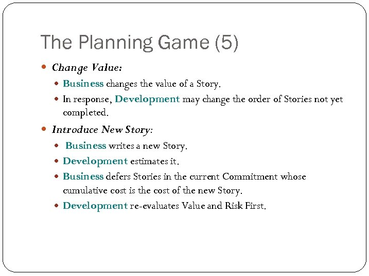 The Planning Game (5) Change Value: Business changes the value of a Story. In