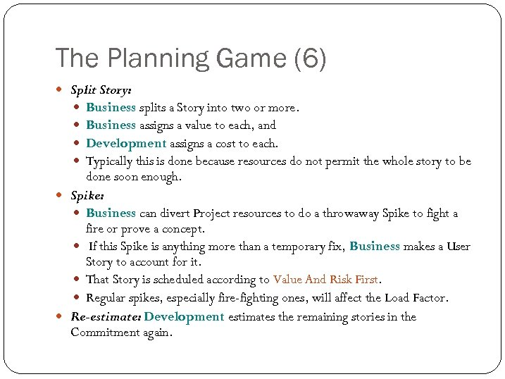The Planning Game (6) Split Story: Business splits a Story into two or more.