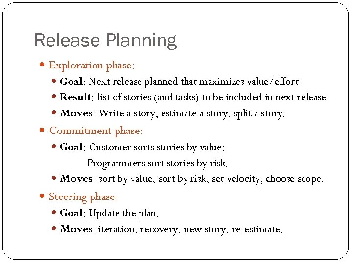 Release Planning Exploration phase: Goal: Next release planned that maximizes value/effort Result: list of