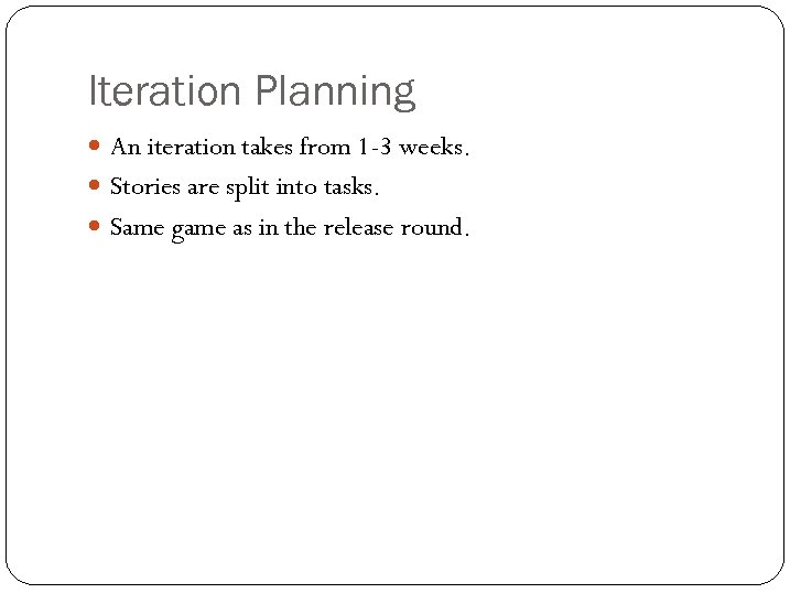 Iteration Planning An iteration takes from 1 -3 weeks. Stories are split into tasks.