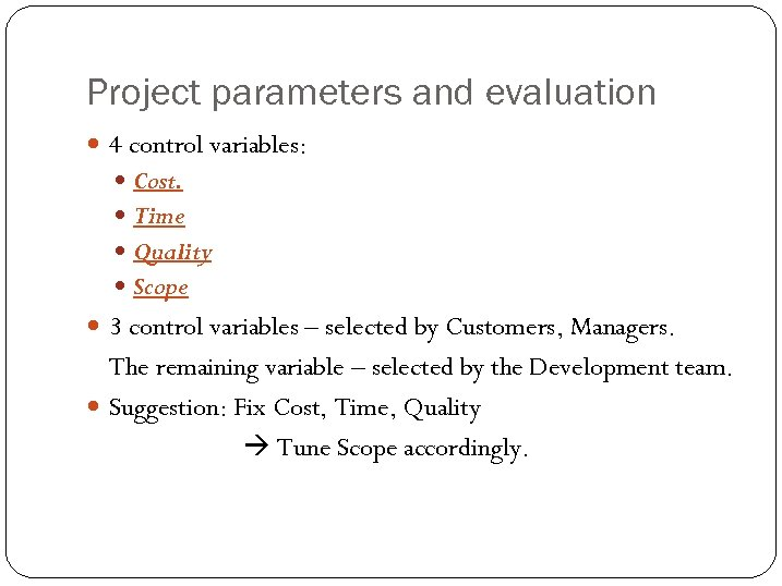 Project parameters and evaluation 4 control variables: Cost. Time Quality Scope 3 control variables