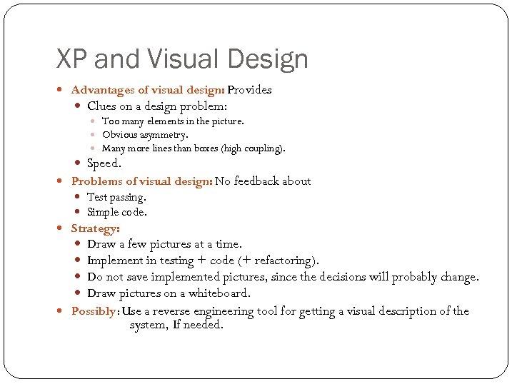XP and Visual Design Advantages of visual design: Provides Clues on a design problem: