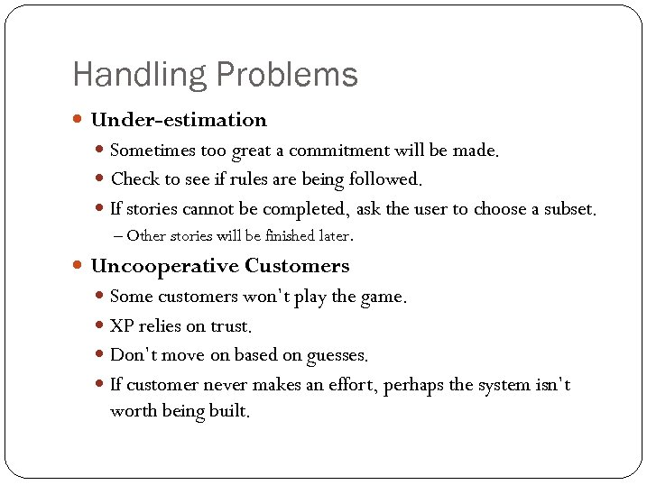 Handling Problems Under-estimation Sometimes too great a commitment will be made. Check to see