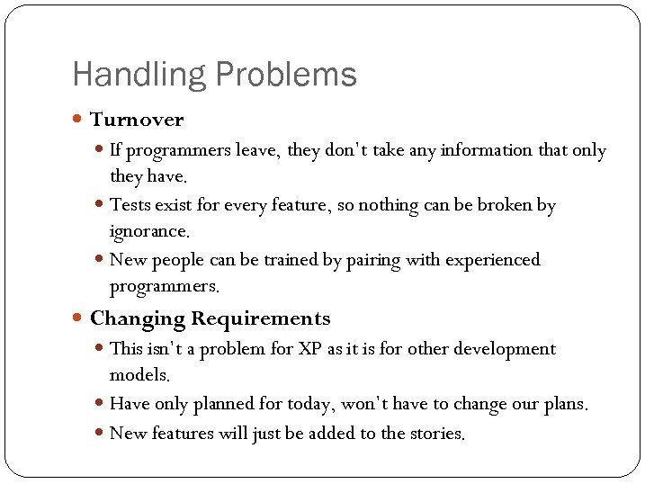 Handling Problems Turnover If programmers leave, they don't take any information that only they