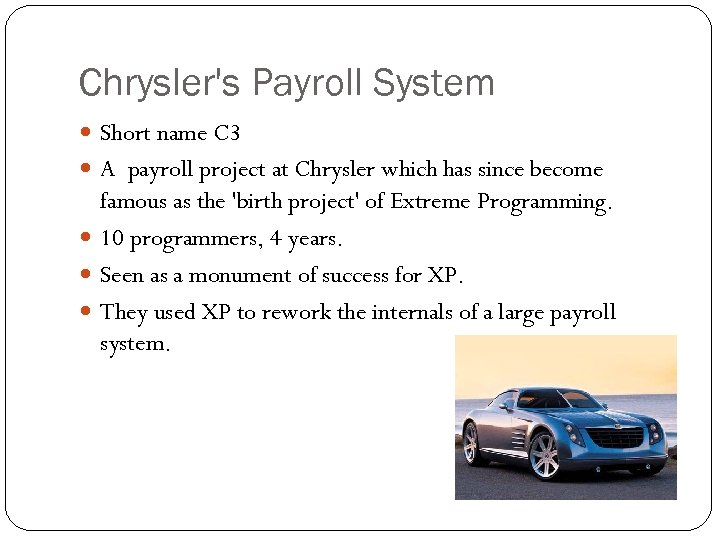 Chrysler's Payroll System Short name C 3 A payroll project at Chrysler which has