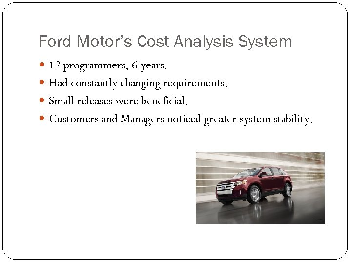 Ford Motor's Cost Analysis System 12 programmers, 6 years. Had constantly changing requirements. Small