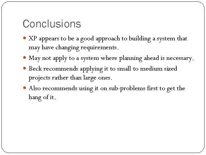 Conclusions XP appears to be a good approach to building a system that may