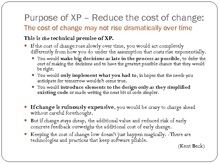 Purpose of XP – Reduce the cost of change: The cost of change may