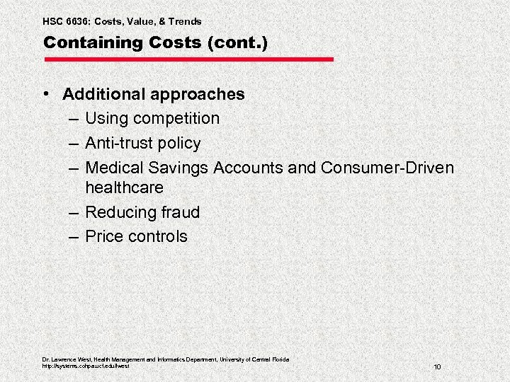 HSC 6636: Costs, Value, & Trends Containing Costs (cont. ) • Additional approaches –