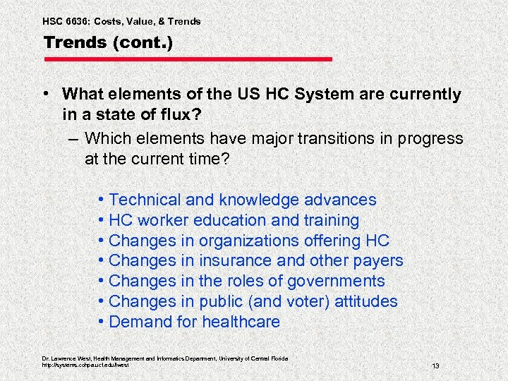 HSC 6636: Costs, Value, & Trends (cont. ) • What elements of the US