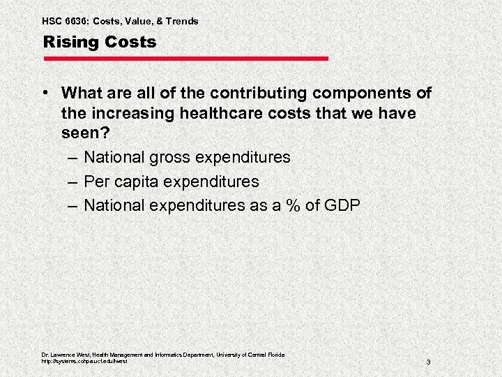 HSC 6636: Costs, Value, & Trends Rising Costs • What are all of the