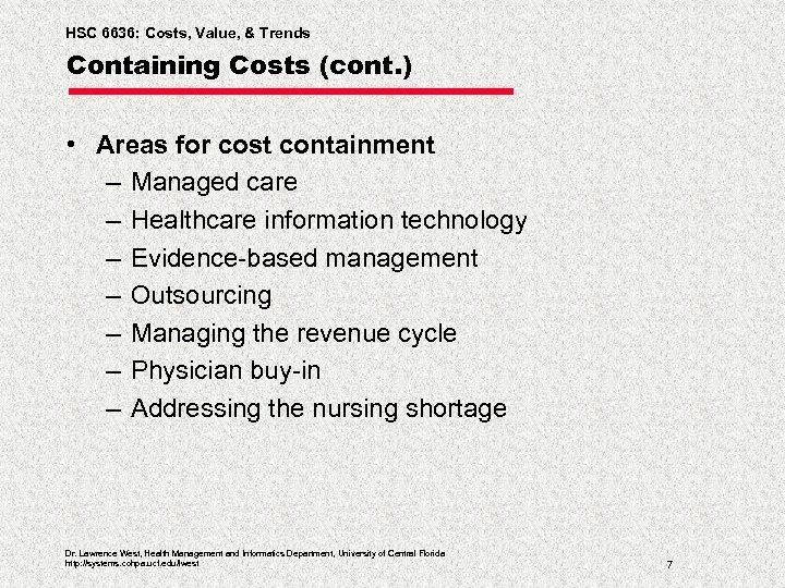 HSC 6636: Costs, Value, & Trends Containing Costs (cont. ) • Areas for cost