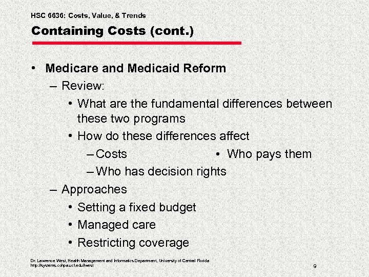 HSC 6636: Costs, Value, & Trends Containing Costs (cont. ) • Medicare and Medicaid