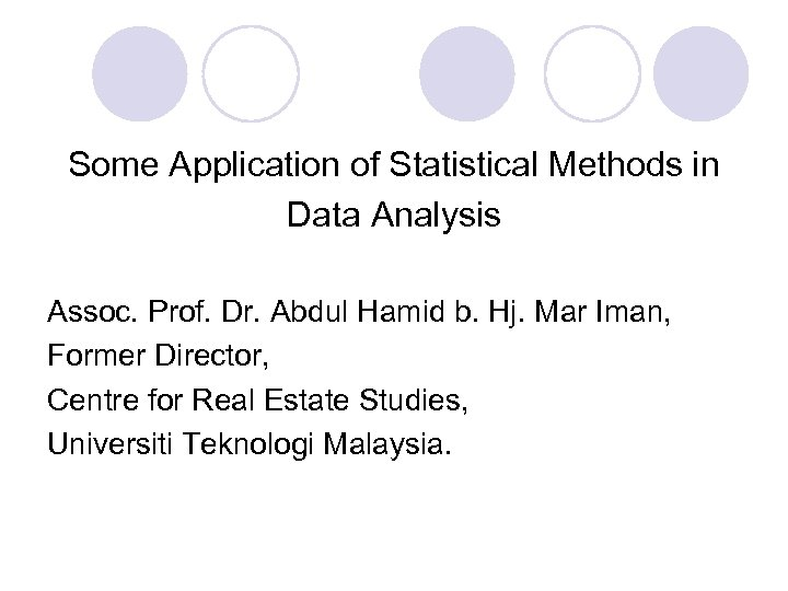 Some Application of Statistical Methods in Data Analysis Assoc. Prof. Dr. Abdul Hamid b.