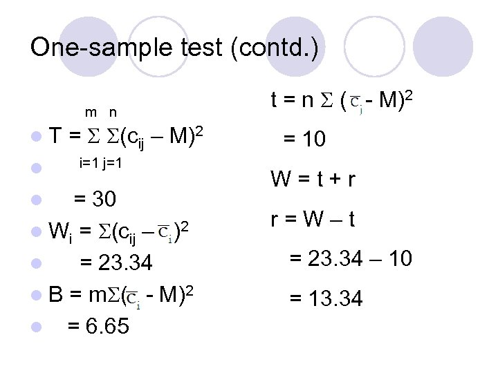 One-sample test (contd. ) m n l. T l = (cij – M)2 i=1