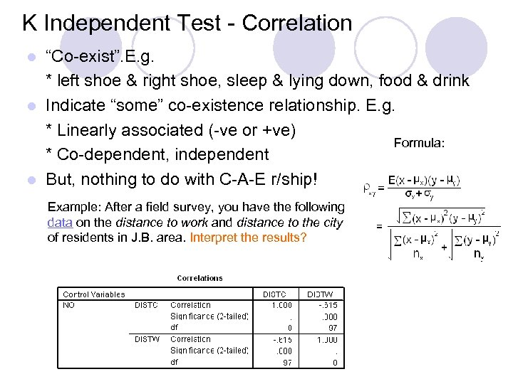 "K Independent Test - Correlation ""Co-exist"". E. g. * left shoe & right shoe,"