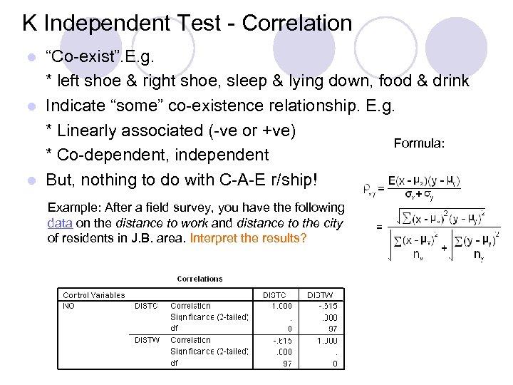"K Independent Test - Correlation ""Co-exist"". E. g. * left shoe & right shoe,"