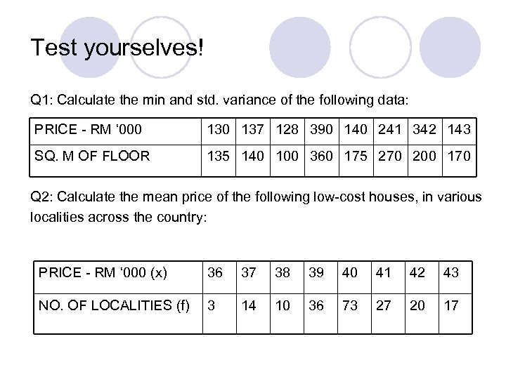 Test yourselves! Q 1: Calculate the min and std. variance of the following data: