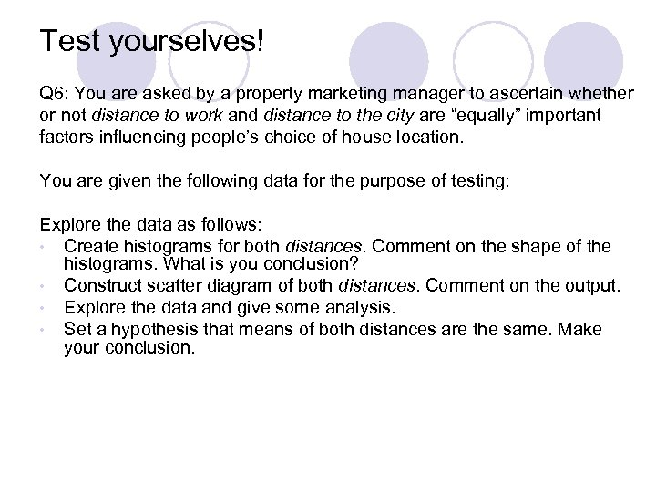 Test yourselves! Q 6: You are asked by a property marketing manager to ascertain