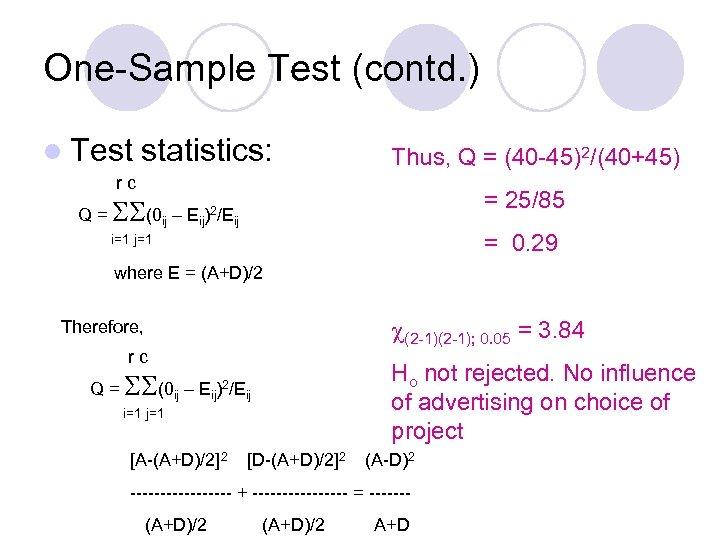 One-Sample Test (contd. ) l Test statistics: Thus, Q = (40 -45)2/(40+45) rc =