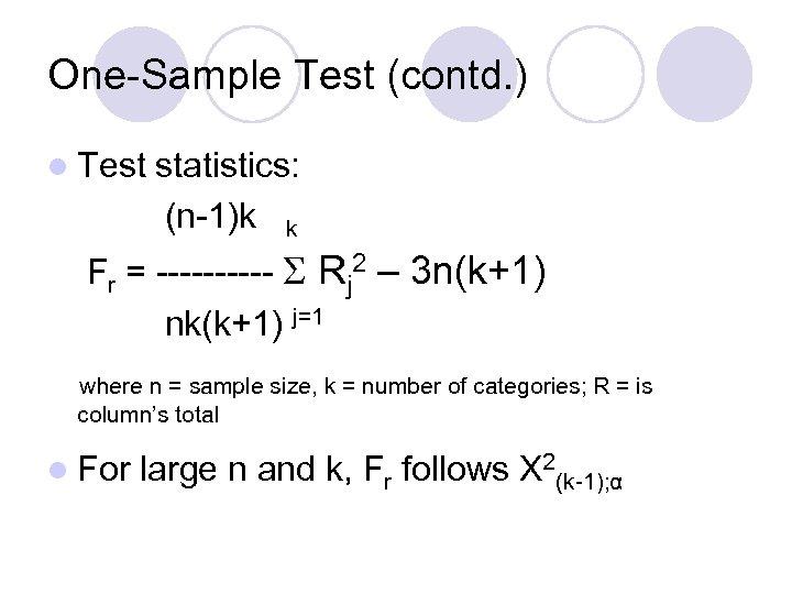 One-Sample Test (contd. ) l Test statistics: (n-1)k k Fr = ----- Rj 2