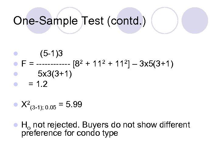 One-Sample Test (contd. ) l l (5 -1)3 F = ------ [82 + 112]